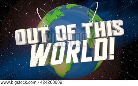 Out of This World Praise Review Great Job Earth Space Words 3d Illustration