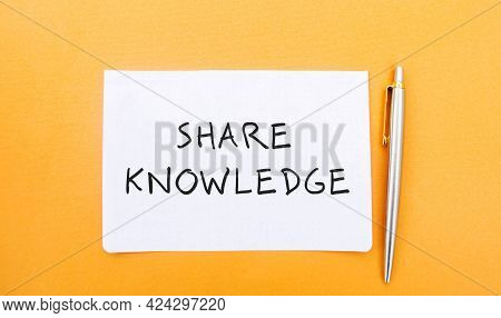 Note With Inscription Share Knowledge And Pen. The Concept Of Exchange Of Skills And Abilities In Th