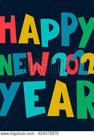 Happy New Year 2022 Design. Hand-lettered Greeting Phrase, Multicolored Bold Letters On Dark Backgro