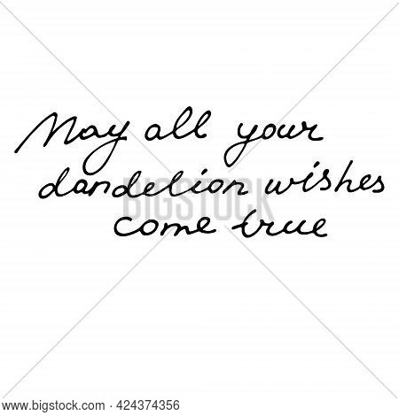 May All Your Dandelion Wishes Come True Handwritten Quote
