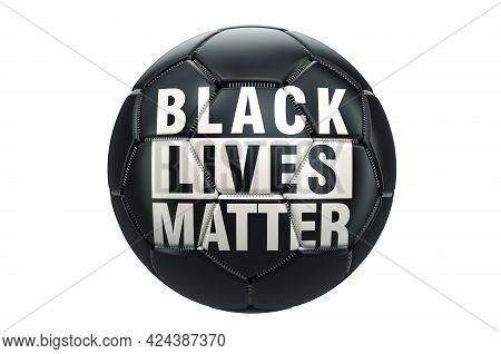 Soccer Ball With Black Lives Matter Flag. Blm In Football, Concept. 3d Rendering Isolated On White B