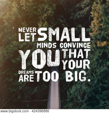 Motivational Quotes For Happy Life And Positive Life. Never Let Small Minds Convince You That Your D