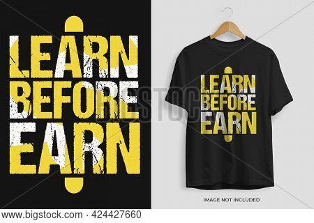 Learn Before Earn Motivational Tshirt Design Vector Template. Motivational Tshirt Design