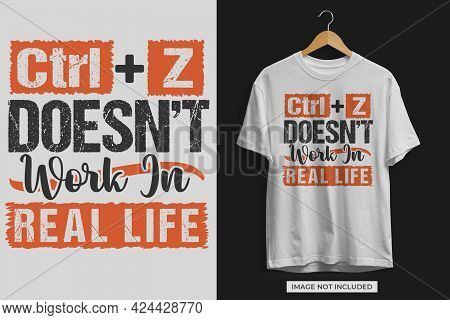 Ctrl Z Doesn't Work In Real Life Tshirt Design. Motivational Quote Tshirt Design Design