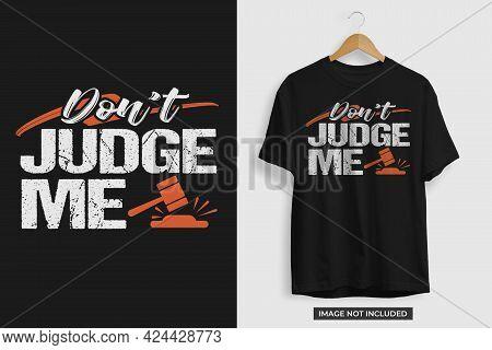 Don't Judge Me Motivational T-shirt Vector Template. Don't Judge Me Tshirt Design Editable