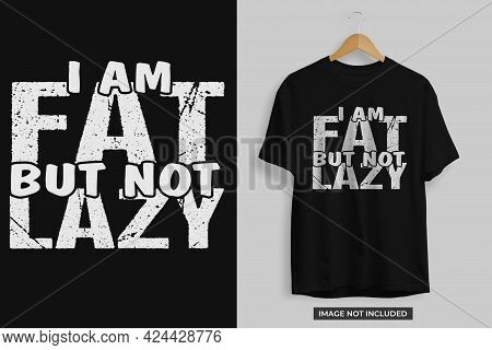 I Am Fat But Not Lazy Tshirt Design Template Vector File. I Am Fat Not Lazy Tshirt Design