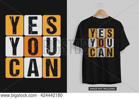 Yes You Can Tshirt Design Vector Template Editable. Yes You Can Motivational Tshirt Design