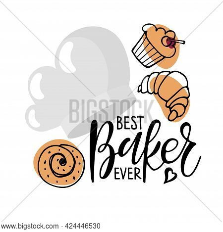 Best Baker Ever Text With Flat Cooks Cap With Various Pastries Logo, Cooking Template. Hand Written