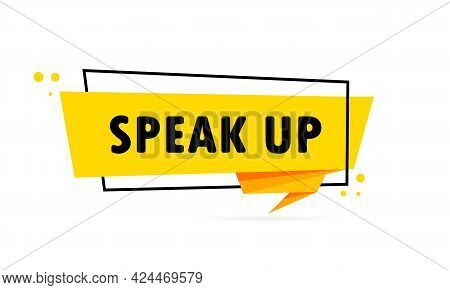 Speak Up. Origami Style Speech Bubble Banner. Poster With Text Speak Up. Sticker Design Template. Ve