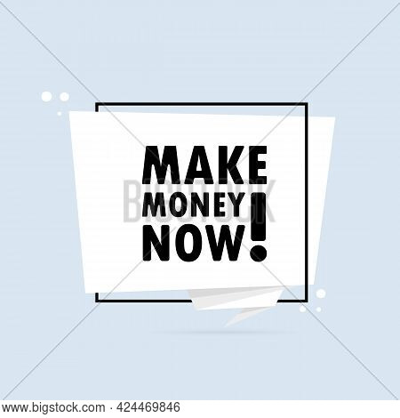 Make Money Now. Origami Style Speech Bubble Banner. Poster With Text Make Money Now. Sticker Design