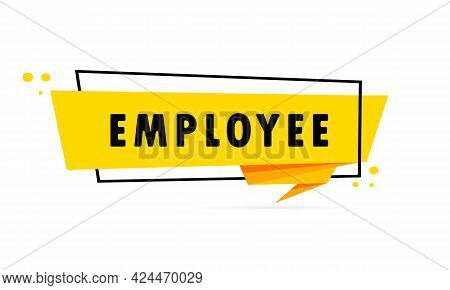 Employee. Origami Style Speech Bubble Banner. Poster With Text Employee. Sticker Design Template. Ve
