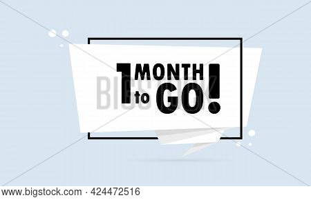 1 Month To Go. Origami Style Speech Bubble Banner. Sticker Design Template With 1 Month To Go Text.