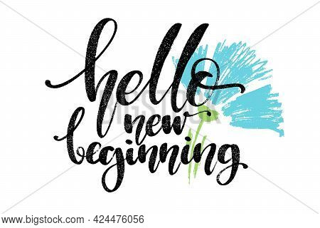 Hello New Beginning Words With Flower. Hand Drawn Creative Calligraphy And Brush Pen Lettering, Desi