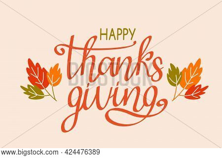 Greeting Card With Hand Lettering Happy Thanksgiving Day With Autumn Yellow Leaves. Flat Vintage Vec