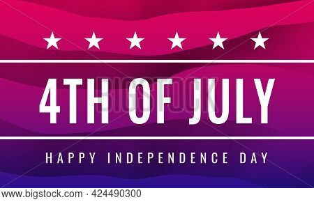 Fourth Of July. Happy Independence Day. Greeting Card In The Style Of The Us Flag. Usa National Holi