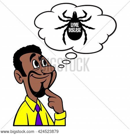 Man Thinking About Lyme Disease - A Cartoon Illustration Of A Man Thinking About Lyme Disease.