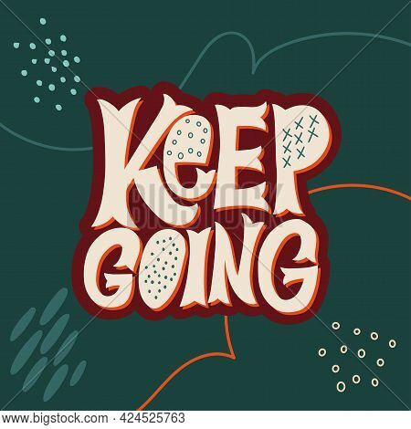 Stylish Lettering On A Dark Background. Keep Going. Good Vibes And Positive Thoughts Letterings. Tex