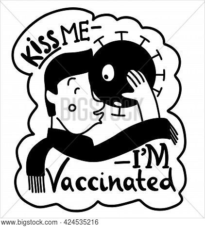 Text With An Illustration. Kiss Me - Im Vaccinated. A Man Kisses A Virus.