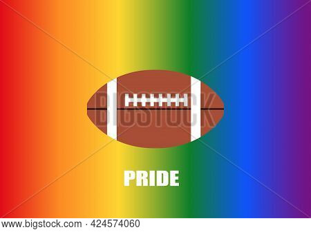 American Football On Rainbow Background. Pride Month. Concepts Of No Sex Discrimination In Sport.