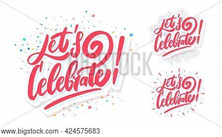 Lets Celebrate. Vector Handwritten Lettering Banners Set. Vector Illustration.