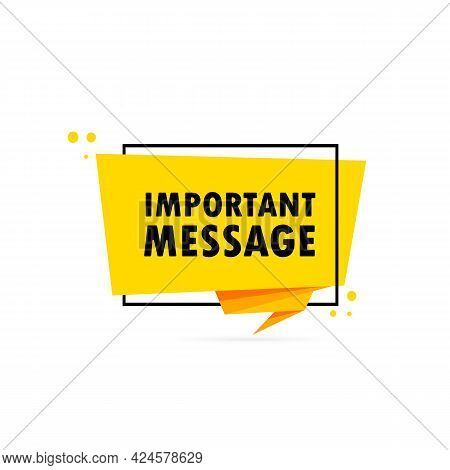Important Message. Origami Style Speech Bubble Banner. Sticker Design Template With Important Messag