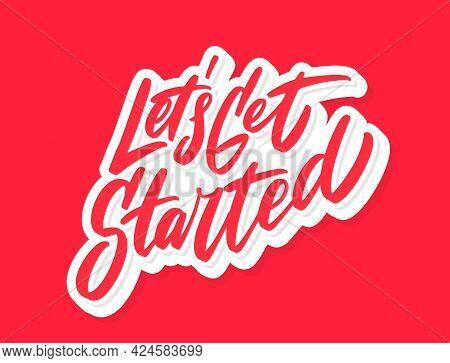 Lets Get Started. Motivational Poster. Vector Handwritten Lettering. Vector Illustration.