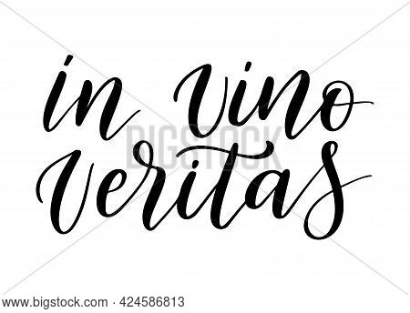 Positive Funny Wine Saying For Poster In Cafe, Bar, T Shirt Design. In Vino Veritas,vector Latin Quo