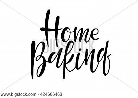 Home Baking. Home Baking Handwritten Lettering. Typography Vector Design For Cards, Emblem, Label, W