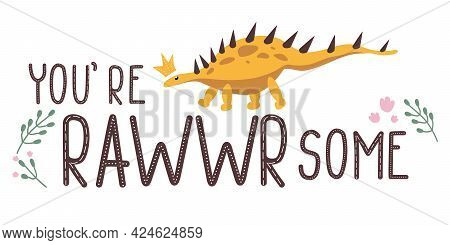 Cute In Love Baby Kentrosaurus.motivational Dino Quote.you Are Awesome.lettering And Reptile.hand Dr