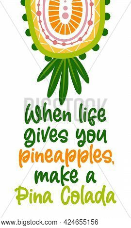 When Life Gives You Pineapples, Make A Pina Colada. - Vector Illustration Of Hand Drawn Pineapple An