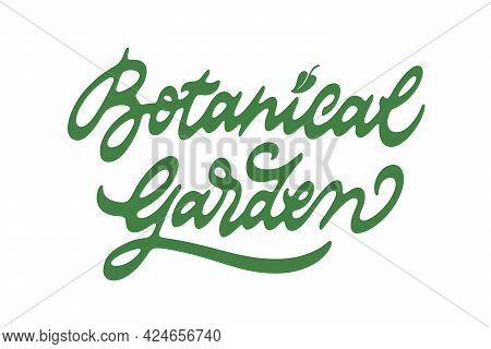 Botanical Garden Vector Inscription. Unique Authentic Handwritten Lettering