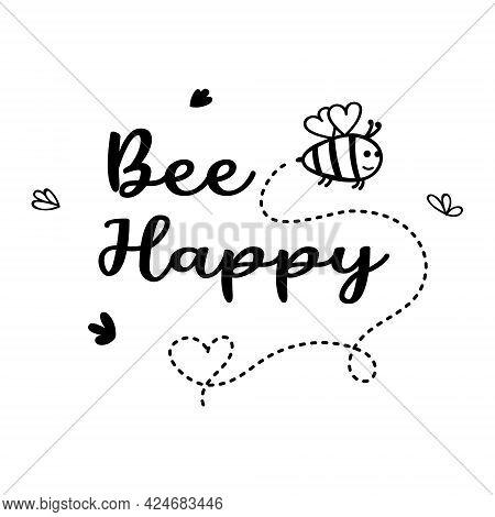 Bee Happy Quote With Cute Buzz Bumblebee. Honeybee For Baby Design. Doodle Bee For Kids Print. Carto
