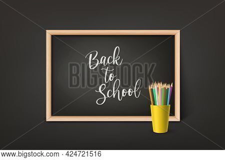 Back To School. Vector 3d Realistic Black Chalkboard, Wooden Frame And Cup With Pencils. Chalkboard