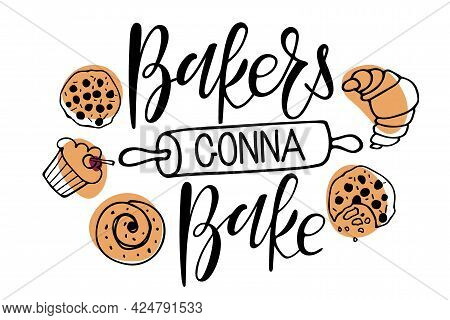 Bakers Gonna Bake. Hand Written Calligraphy Lettering. Quote With Baking And Rolling Pin Sketch. Kit