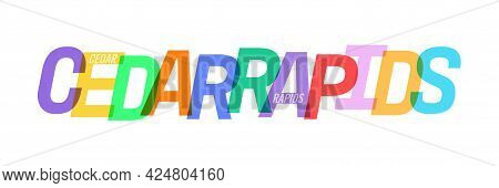 Cedar Rapids. The Name Of The City On A White Background. Vector Design Template For Poster, Postcar