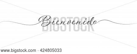 Stylized Calligraphic Inscription Welcome In One Line, Spanish Language. Simple Style