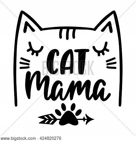 Cat Mama - Handwritten Funny Quote With Kitty Face For T-shirt, Print, Mug, Greeting Card, Poster.