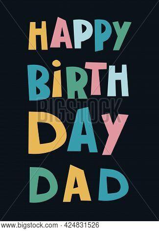 Happy Birthday Dad Hand-lettered Greeting Phrase On Dark Background