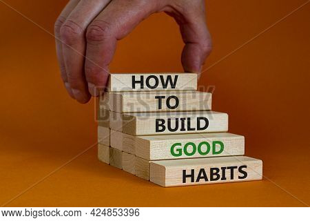 Build Good Habits Symbol. Wooden Blocks With Words 'how To Build Good Habits'. Businessman Hand. Bea