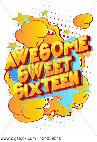 Awesome Sweet Sixteen Text On Comic Book Background. Retro Pop Art Comic Style Social Media Post, Mo