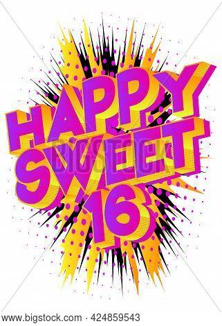 Happy Sweet Sixteen Text On Comic Book Background. Retro Pop Art Comic Style Social Media Post, Moti