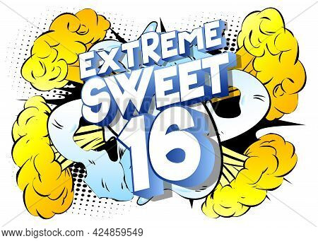 Extreme Sweet Sixteen Text On Comic Book Background. Retro Pop Art Comic Style Social Media Post, Mo