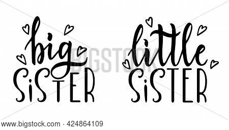 Big Sister Little Sister Hand Drawn Calligraphy Lettering On Isolated. Typography Design For Greetin