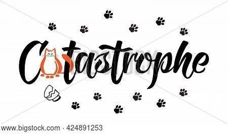 Cute Simple Fun Art Of Cat Mischief With Lettering Saying, Ginger Cat, Broken Cup And Paw Prints In