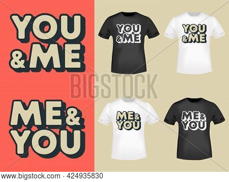 You And Me - Me And You Typography For T-shirt, Stamp, Tee Print, Applique, Fashion Slogan, Badge, L