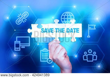 Sign Displaying Save The Date. Business Approach Organizing Events Well Make Day Special Event Organ