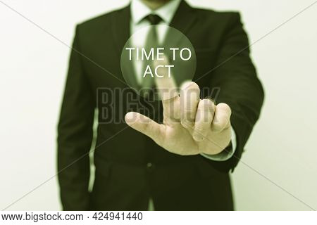 Text Caption Presenting Time To Act. Business Idea The Right Moment To Start Working Or Doing Stuff