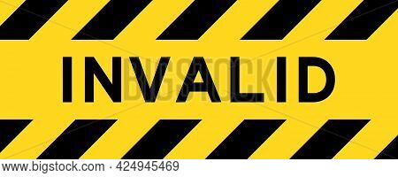 Yellow And Black Color With Line Striped Label Banner With Word Invalid