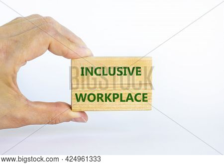 Inclusive Workplace Symbol. Wooden Blocks With Words Inclusive Workplace On Beautiful White Backgrou