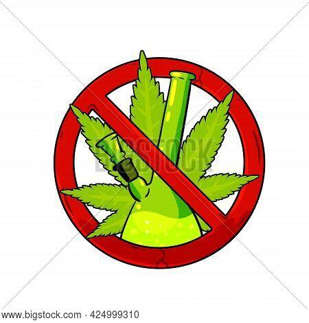 Bong. Prohibition Of Drugs. Stop Marijuana. Glass Instrument For Smoking Ganja. Red Sign. Green Leaf